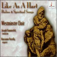 Lika As a Hart: Psalms & Spiritual Songs - Jeff Prillaman (vocals); Nancianne Parrella (organ); Westminster Choir (choir, chorus); Joseph Flummerfelt (conductor)