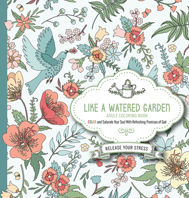 Like a Watered Garden Adult Coloring Book: Color and Saturate Your Soul with Refreshing Promises of God - Passio