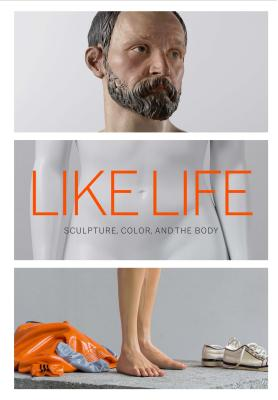 Like Life: Sculpture, Color, and the Body - Syson, Luke, and Wagstaff, Sheena, and Bowyer, Emerson