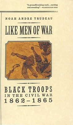 Like Men of War: Black Troops in the Civil War 1862-1865 - Trudeau, Noah Andre
