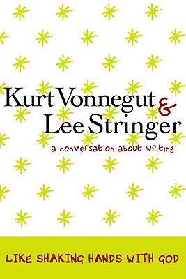 Like Shaking Hands with God: A Conversation about Writing - Vonnegut, Kurt, Jr., and Stringer, Lee, and Shay, Art (Photographer)