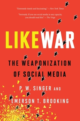Likewar: The Weaponization of Social Media - Singer, P W, and Brooking, Emerson T