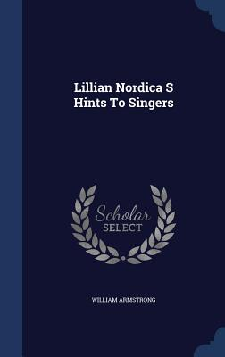 Lillian Nordica S Hints to Singers - Armstrong, William