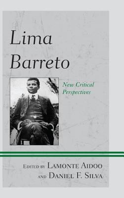 Lima Barreto: New Critical Perspectives - Aidoo, LaMonte (Editor), and Silva, Daniel F (Editor), and Fitz, Earl E (Contributions by)