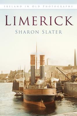Limerick: Ireland in Old Photographs - Slater, Sharon