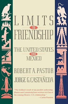 Limits to Friendship: The United States and Mexico - Pastor, Robert A, Professor, and Castaneda, Jorge G