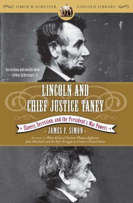 Lincoln and Chief Justice Taney: Slavery, Secession, and the President's War Powers - Simon, James F