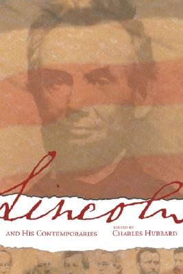 Lincoln and His Comtemporaries - Hubbard, Charles M, Dean (Editor)