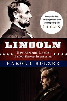 Lincoln: How Abraham Lincoln Ended Slavery in America: A Companion Book for Young Readers to the Steven Spielberg Film - Holzer, Harold