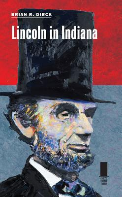 Lincoln in Indiana - Dirck, Brian R.