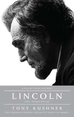 Lincoln: The Screenplay - Kushner, Tony, Professor, and Goodwin, Doris Kearns (Foreword by)