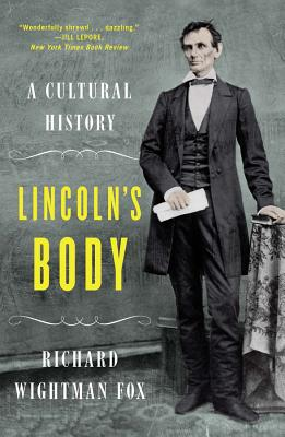 Lincoln's Body: A Cultural History - Fox, Richard Wightman, PH.D.