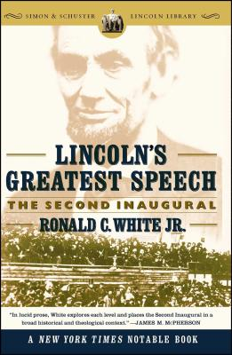 Lincoln's Greatest Speech: The Second Inaugural - White, Ronald C, Jr., and White Jr, Ronald C