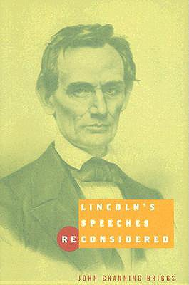 Lincoln's Speeches Reconsidered - Briggs, John Channing, Professor