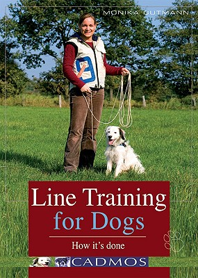Line Training for Dogs: How It's Done - Gutmann, Monika
