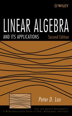 Linear Algebra and Its Applications - Lax, Peter D