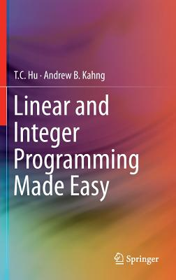 Linear and Integer Programming Made Easy - Hu, T C, and Kahng, Andrew B