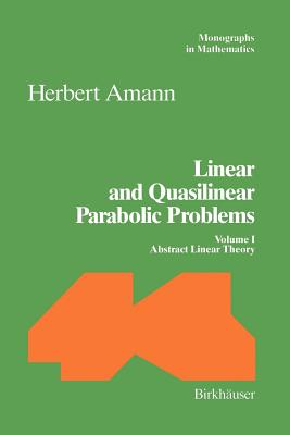 Linear and Quasilinear Parabolic Problems: Volume I: Abstract Linear Theory - Amann, Herbert