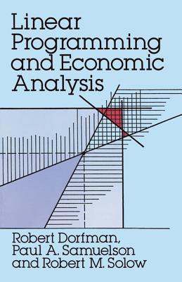 Linear Programming and Economic Analysis - Dorfman, Robert, and Solow, Robert M (Photographer), and Samuelson, Paul Anthony (Photographer)