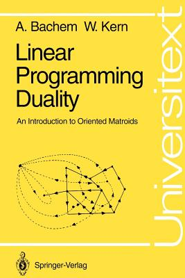 Linear Programming Duality: An Introduction to Oriented Matroids - Bachem, Achim, and Kern, Walter
