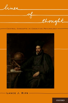 Lines of Thought: Central Concepts in Cognitive Psychology - Rips, Lance, Professor