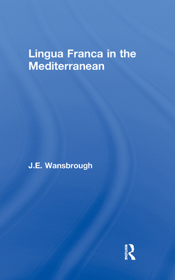 Lingua Franca in the Mediterranean - Wansborough, J E