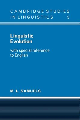 Linguistic Evolution: With Special Reference to English - Samuels, M L, and M L, Samuels, and Anderson, S R (Editor)