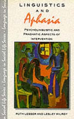 Linguistics and Aphasia: Psycholinguistics and Pragmatic Aspects of Intervention - Lesser, Ruth, and Milroy, Lesley