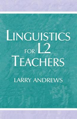 Linguistics for L2 Teachers - Andrews, Larry