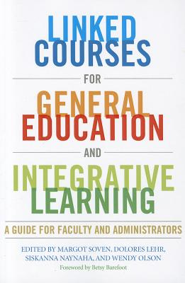 Linked Courses for General Education and Integrative Learning: A Guide for Faculty and Administrators - Soven, Margot (Editor)