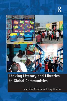 Linking Literacy and Libraries in Global Communities - Asselin, Marlene, and Doiron, Ray