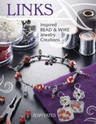 Links: Inspired Bead and Wire Jewelry Creations - Yates, Jean