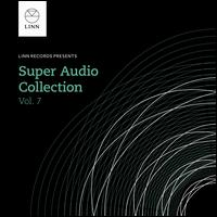 Linn Super Audio Collection, Vol. 7 - Amy Duncan (vocals); Avison Ensemble; Claire Martin (vocals); Dougie MacLean (vocals); Dunedin Consort;...