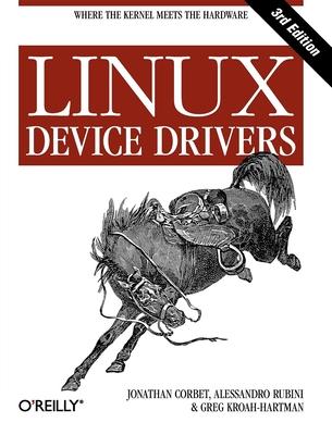 Linux Device Drivers - Corbet, Jonathan, and Rubini, Alessandro, and Kroah-Hartman, Greg
