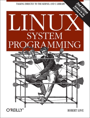 Linux System Programming: Talking Directly to the Kernel and C Library - Love, Robert
