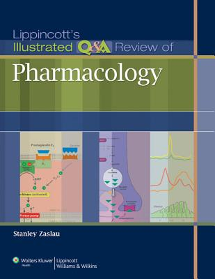 Lippincott's Illustrated Q&A Review of Pharmacology - Zaslau, Stanley