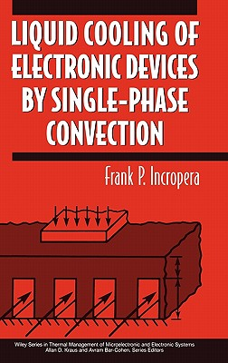 Liquid Cooling of Electronic Devices by Single-Phase Convection - Incropera, Frank P