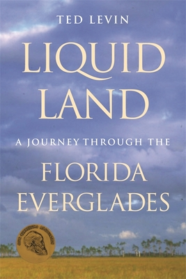Liquid Land: A Journey Through the Florida Everglades - Levin, Ted