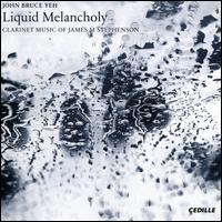 Liquid Melancholy: Clarinet Music of James M Stephenson - Alex Klein (oboe); Chicago Pro Musica; John Bruce Yeh (clarinet); Patrick Godon (piano); Lake Forest Symphony;...