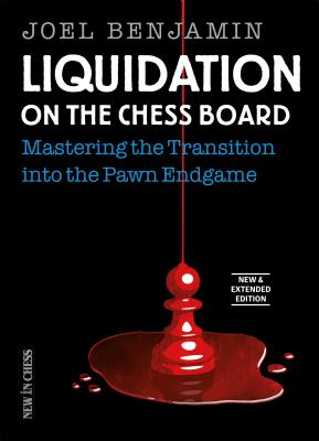 Liquidation on the Chess Board New & Extended: Mastering the Transition Into the Pawn Endgame - Benjamin, Joel