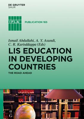 Lis Education in Developing Countries: The Road Ahead - Abdullahi, Ismail (Editor), and Karisddappa, C R (Editor), and Asundi, A Y (Editor)