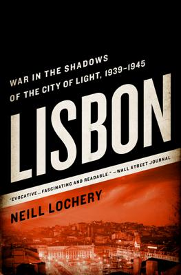 Lisbon: War in the Shadows of the City of Light, 1939-1945 - Lochery, Neill