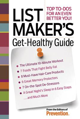 List Maker's Get-Healthy Guide: Top To-Dos for an Even Better You! - The Editors of Prevention Magazine