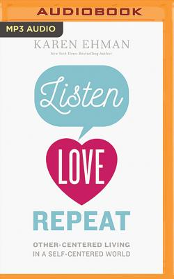 Listen. Love. Repeat.: Other-Centered Living in a Self-Centered World - Ehman, Karen, and O'Day, Devon (Read by)