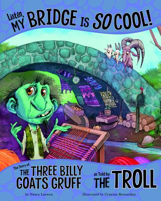 Listen, My Bridge Is SO Cool!: The Story of the Three Billy Goats Gruff as Told by the Troll -