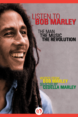 Listen to Bob Marley: The Man, the Music, the Revolution - Marley, Bob, and Marley, Cedella (Selected by), and Hausman, Gerald (Selected by)