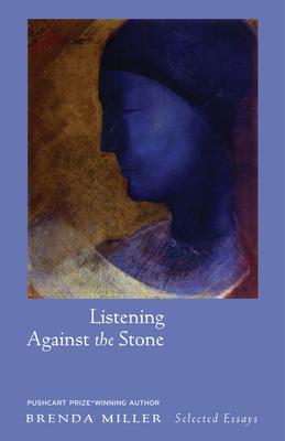 Listening Against the Stone: Meditations - Miller, Brenda
