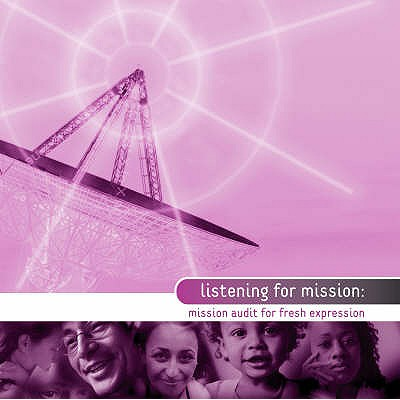 Listening for Mission: Mission Audit for Fresh Expressions - Croft, Steven, and Hedley, Freddy, and Hopkins, Bob