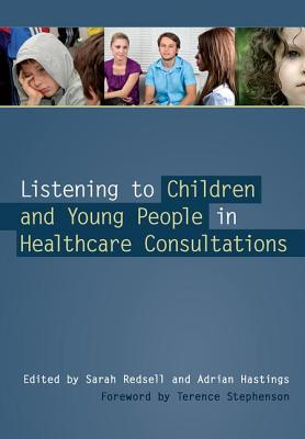 Listening to Children and Young People in Healthcare Consultations - Redsell, Sarah, and Hastings, Adrian