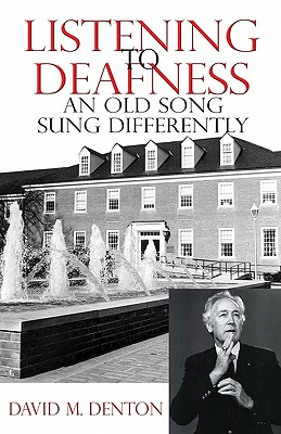 Listening to Deafness: An Old Song Sung Differently - Denton, David M